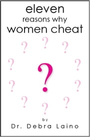 Eleven Reasons Why Women Cheat ebook by Debra Laino
