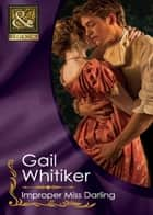 Improper Miss Darling (Mills & Boon Historical) ebook by Gail Whitiker
