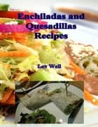 Enchiladas and Quesadillas Recipes ebook by Lev Well