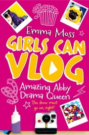 Amazing Abby: Drama Queen: Girls Can Vlog 2 ebook by Emma Moss