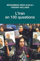 L'Iran en 100 questions ebook by Mohammad-Reza Djalili, Thierry Kellner