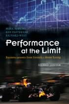 Performance at the Limit - Business Lessons from Formula 1 Motor Racing ebook by Mark Jenkins, Ken Pasternak, Richard West
