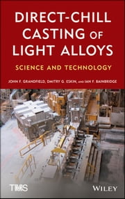 Direct-Chill Casting of Light Alloys - Science and Technology ebook by D. G. Eskin,Ian Bainbridge,John Grandfield