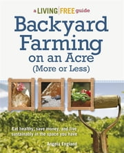 Backyard Farming on an Acre (More or Less) ebook by Angela England