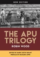 The Apu Trilogy - New Edition 電子書籍 by Robin Wood