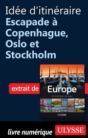 Idée d'itinéraire - Escapade à Copenhague, Oslo et Stockholm ebook by Collectif