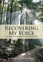 Recovering My Voice: ebook by Aruni Nan Futuronsky