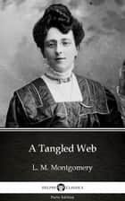 A Tangled Web by L. M. Montgomery (Illustrated) ebook by L. M. Montgomery, Delphi Classics