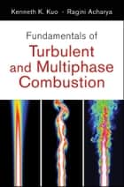 Fundamentals of Turbulent and Multi-Phase Combustion ebook by Kenneth Kuan-yun Kuo,Ragini Acharya
