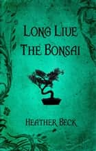 Long Live The Bonsai - The Horror Diaries, #23 ebook by Heather Beck