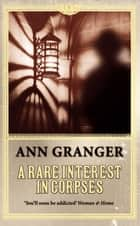 A Rare Interest in Corpses (Inspector Ben Ross Mystery 1) - A gripping murder mystery of intrigue and secrets in Victorian London ebook by Ann Granger