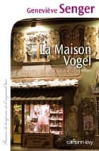 La Maison Vogel ebook by Geneviève Senger