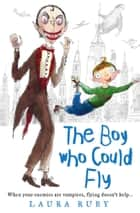 The Boy Who Could Fly (The Wall and the Wing, Book 2) ebook by Laura Ruby
