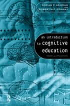 An Introduction to Cognitive Education ebook by Adrian Ashman,Robert Conway