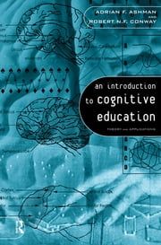 An Introduction to Cognitive Education - Theory and Applications ebook by Adrian Ashman,Robert Conway