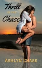 Thrill of the Chase ebook by Ashlyn Chase