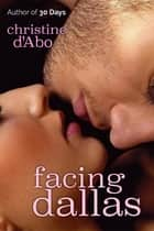 Facing Dallas ebook by Christine d'Abo