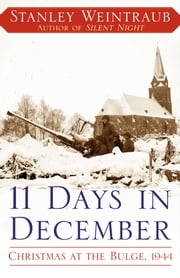 11 Days in December - Christmas at the Bulge, 1944 ebook by Stanley Weintraub