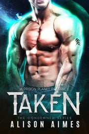 Taken - the Condemned Series, #2 ebook by Alison Aimes