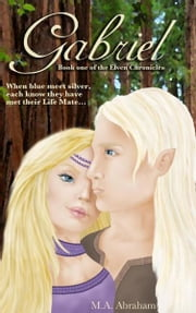 Gabriel: Book 1 of the Elven Chronicles ebook by M.A. Abraham