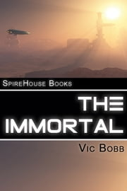 The Immortal ebook by Vic Bobb
