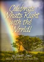 Celebrate What's Right with the World! ebook by Dewitt Jones and the Facebook Celebrate Tribe