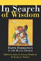 In Search of Wisdom - Faith Formation in the Black Church ebook by Anne E. Streaty Wimberly, Evelyn L. Parker