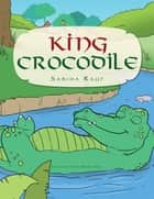 King Crocodile ebook by Sabiha Rauf