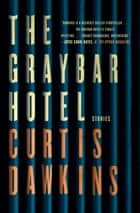 The Graybar Hotel - Stories ebook by Curtis Dawkins