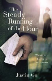 The Steady Running of the Hour ebook by Justin Go