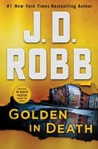 Golden in Death - An Eve Dallas Novel (In Death, Book 50) ebook by J. D. Robb