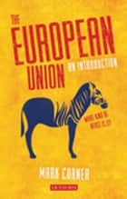 The European Union - An Introduction ebook by Mark Corner