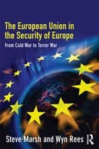 The European Union in the Security of Europe ebook by Steve Marsh,Wyn Rees