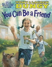You Can Be a Friend ebook by Lauren Dungy,Tony Dungy,Ron Mazellan
