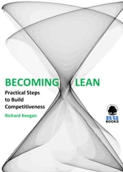 Becoming Lean: Practical Steps to Build Competitiveness ebook by Richard Keegan