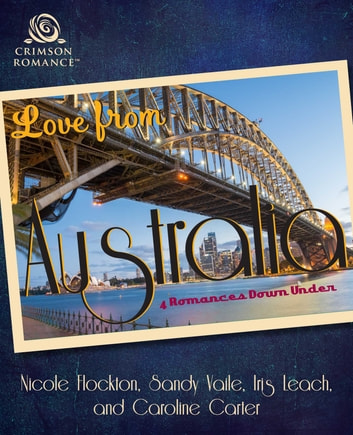 Love From Australia - 4 Romances Down Under ebook by Nicole Flockton,Sandy Vaile,Iris Leach,Caroline Carter