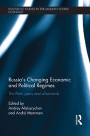Russia's Changing Economic and Political Regimes - The Putin Years and Afterwards ebook by Andrey Makarychev,Andre Mommen