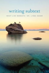 Writing Subtext: What Lies Beneath - What Lies Beneath ebook by Linda Seger