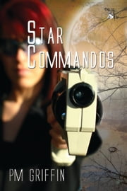 Star Commandos ebook by P.M. Griffin
