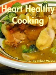 Heart Healthy Cooking ebook by Robert Wilson
