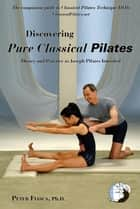 Discovering Pure Classical Pilates ebook by PETER FIASCA Ph.D.