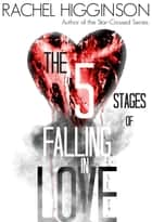 The Five Stages of Falling in Love ebook by Rachel Higginson