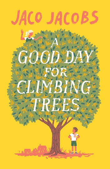 A Good Day for Climbing Trees ebook by Jaco Jacobs