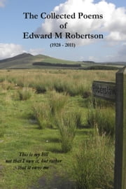 The Collected Poems of Edward M Robertson ebook by Ian Robertson