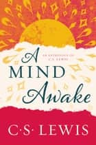 A Mind Awake ebook by C. S. Lewis