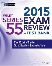 Wiley Series 55 Exam Review 2015 + Test Bank - The Equity Trader Qualification Examination ebook by The Securities Institute of America, Inc.