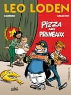 Léo Loden T06 - Pizza aux pruneaux ebook by Serge Carrère, Christophe Arleston