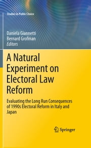 A Natural Experiment on Electoral Law Reform - Evaluating the Long Run Consequences of 1990s Electoral Reform in Italy and Japan ebook by Daniela Giannetti,Bernard Grofman