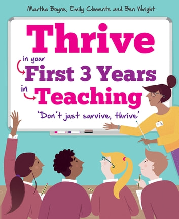 Thrive - In Your First Three Years in Teaching ebook by Martha Boyne,Emily Clements,Ben Wright