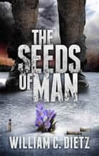 The Seeds of Man ebook by William C. Dietz